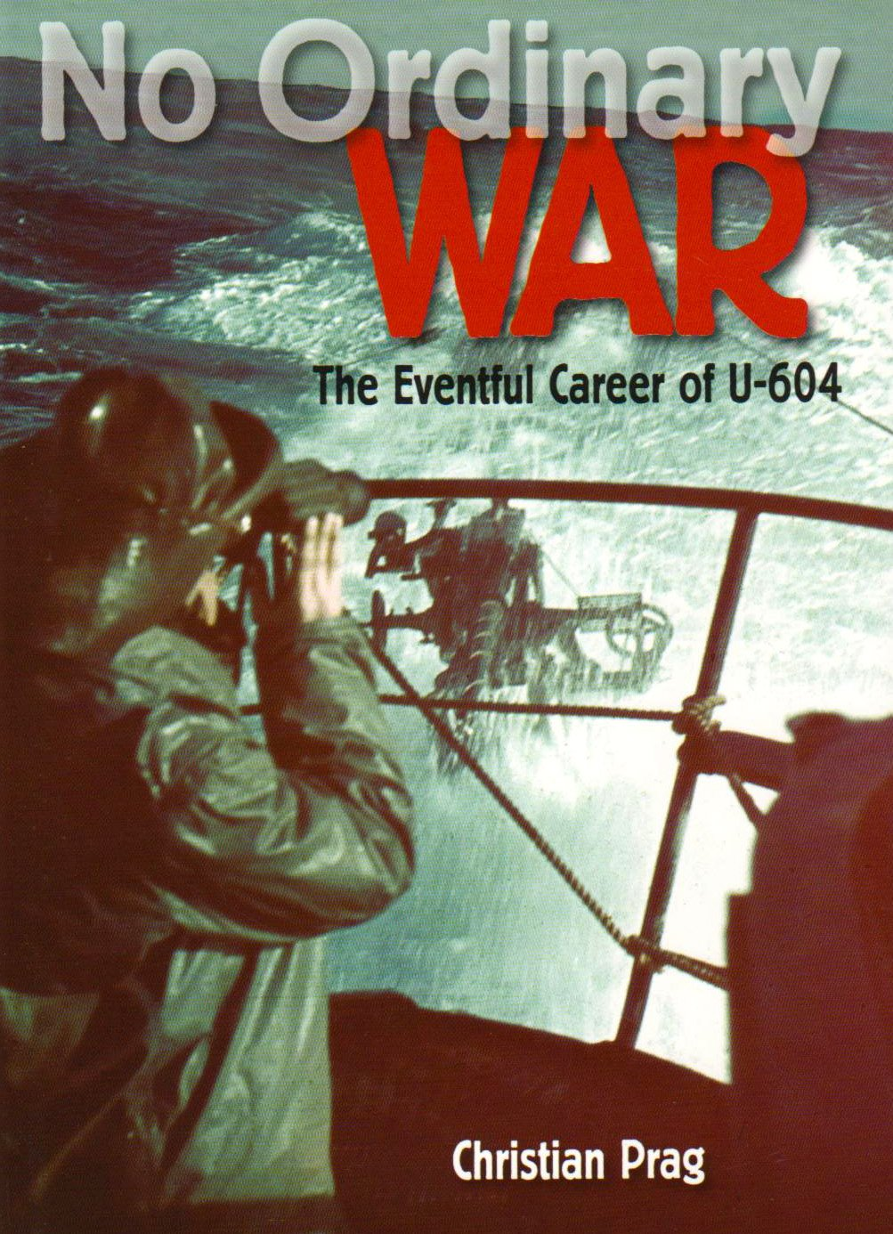 Read Online No Ordinary War: The Eventful Career of U-604 pdf
