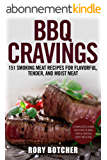 BBQ Cravings:151 Smoking Meat Recipes For Flavorful, Tender, And Moist Meat (Rory's Meat Kitchen) (English Edition)