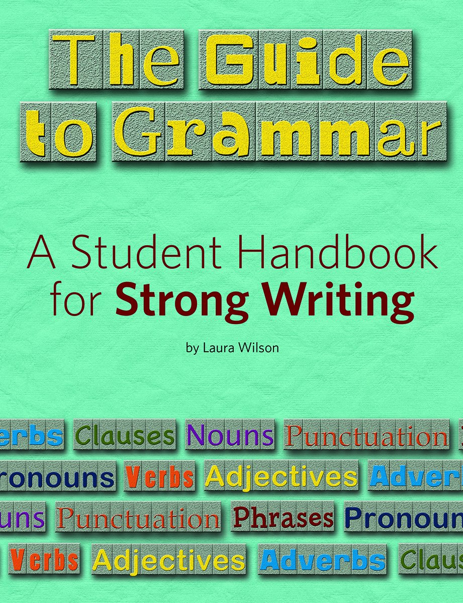 The Guide to Grammar: A Student Handbook for Strong Writing (Maupin House):  Laura Wilson: 9781625219275: Amazon.com: Books