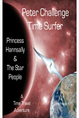Peter Challenge Time Surfer: Princess Hannsally and the Star People. A Time Travel Adventure Kindle Edition