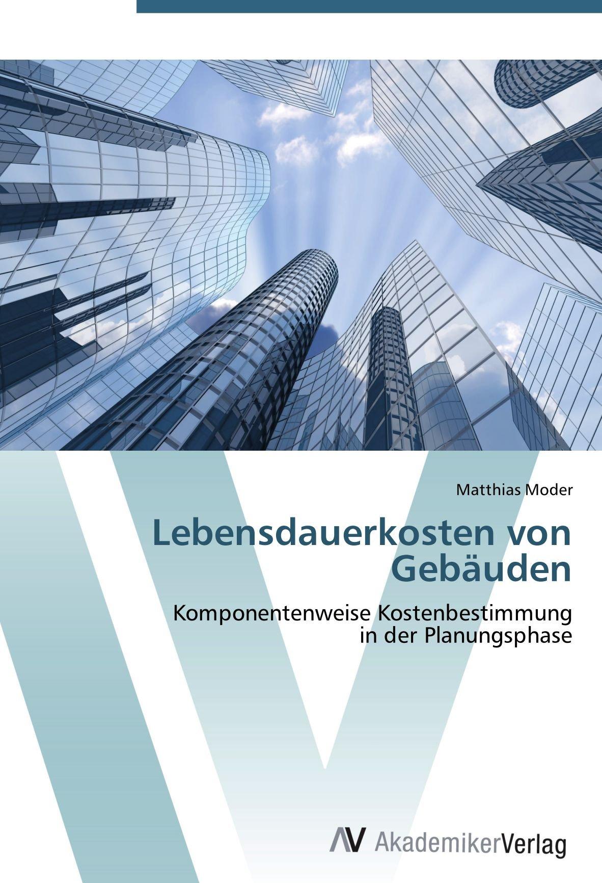 Lebensdauerkosten von Gebäuden: Komponentenweise Kostenbestimmung in der Planungsphase