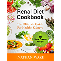 Renal Diet Cookbook: The Ultimate Guide For Healthy Kidneys - 150 Slow Cooker Recipes (English Edition)