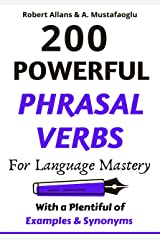 200 POWERFUL PHRASAL VERBS FOR LANGUAGE MASTERY : With a Plentiful  of Examples & Synonyms Kindle Edition