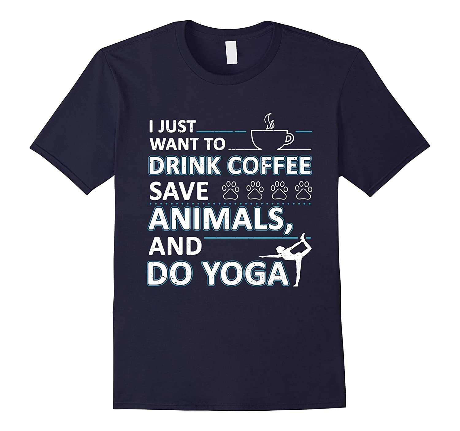 I Just Want Drink Coffee Save Animals And Do Yoga T-Shirt-PL