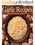 Garlic Recipes - The Ultimate Guide (English Edition)