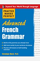 Practice Makes Perfect: Advanced French Grammar: All You Need to Know For Better Communication (Practice Makes Perfect Series) Kindle Edition