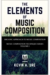 The Elements of Music Composition: Music Composition Technique Series, Vol. 1, 2nd Edition Kindle Edition