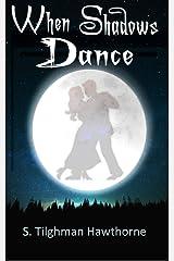 When Shadows Dance Kindle Edition