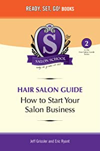 Salon School: How to Start Your Salon Business (Hair Salon Guide Book 2)