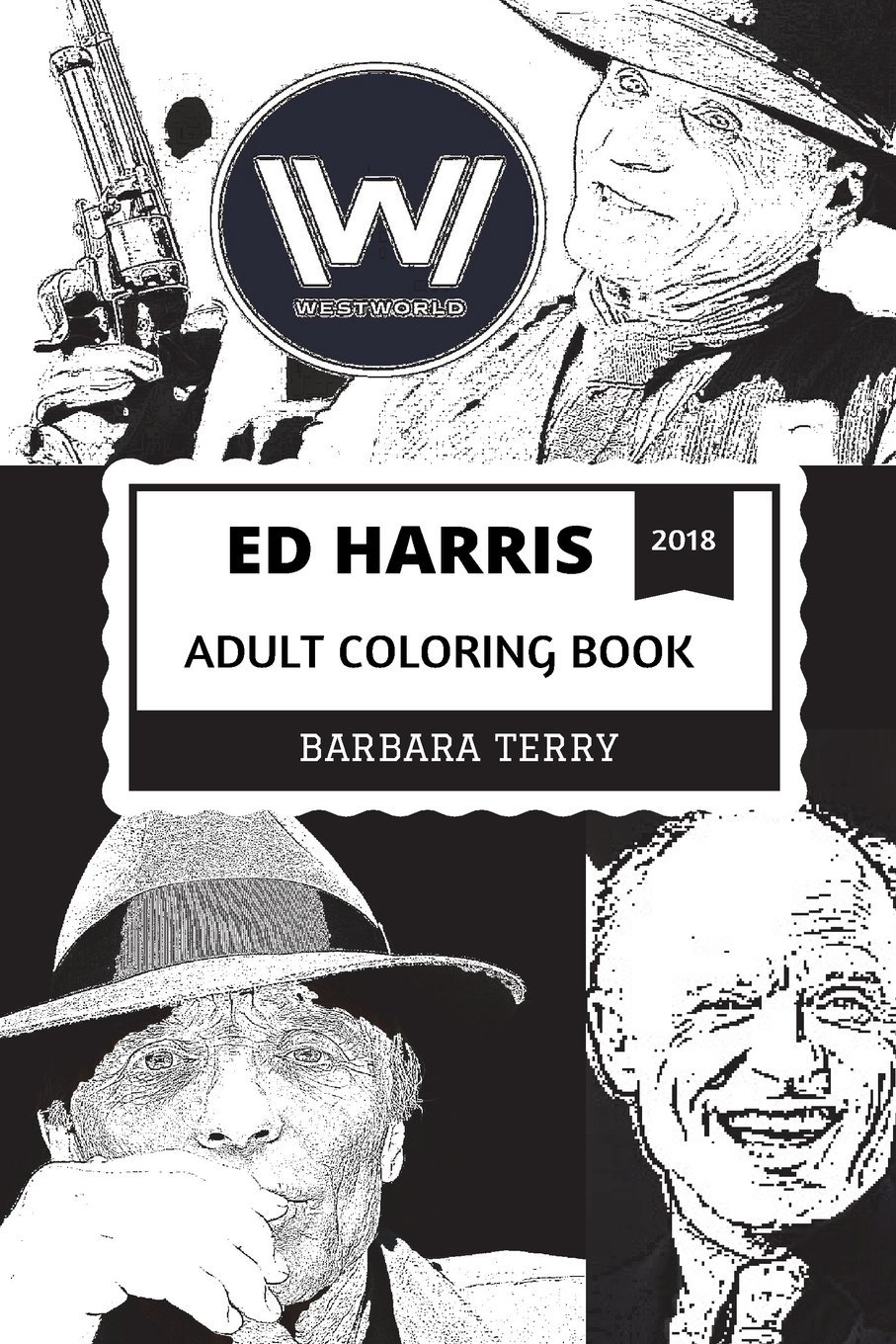 Ed Harris Adult Coloring Book: Academy Award Nominee and Man in Black from Westworld, Golden Globe Winner and Cultural Icon Inspired Adult Coloring Book (Ed Harris Books) PDF