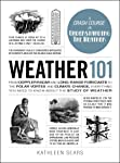 Weather 101: From Doppler Radar and Long-Range Forecasts to the Polar Vortex and Climate Change, Everything You Need to...