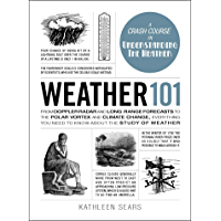 Weather 101: From Doppler Radar and Long-Range Forecasts to the Polar Vortex and Climate Change, Everything You Need to Know about the Study of Weather (Adams 101)