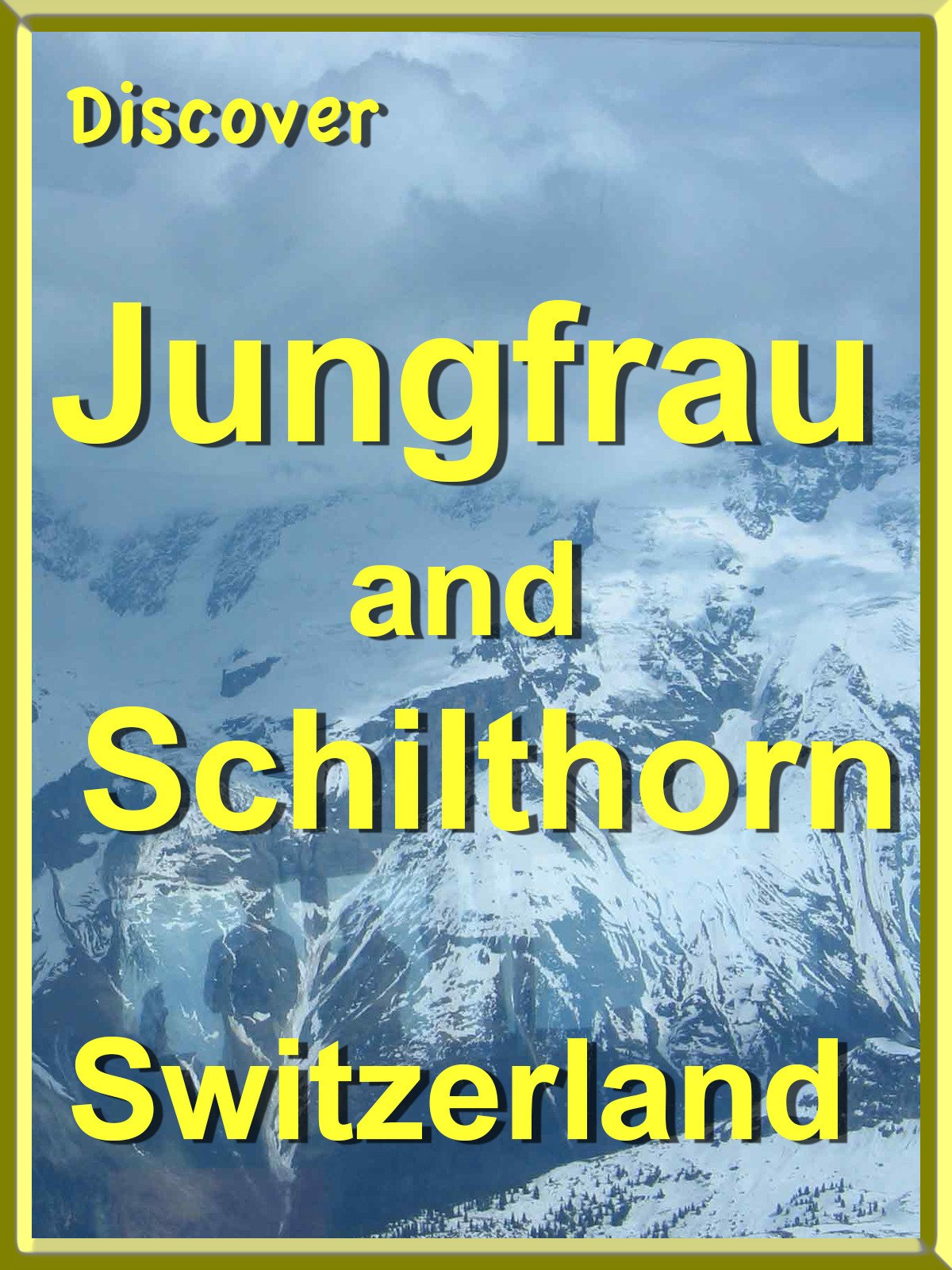 Discover Jungfrau and Schilthorn, Switzerland
