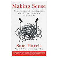 Making Sense: Conversations on Consciousness, Morality, and the Future of Humanity (English Edition)