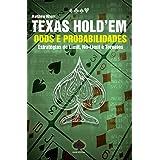 Texas Hold'em. Odds e Probabilidades. Estratégias de Limit, No-Limit e Torneios