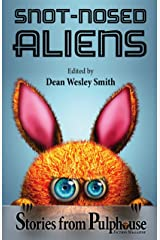 Snot-Nosed Aliens: Stories from Pulphouse Fiction Magazine Kindle Edition