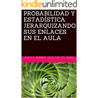 PROBABILIDAD Y ESTADÍSTICA: JERARQUIZANDO SUS ENLACES EN EL AULA