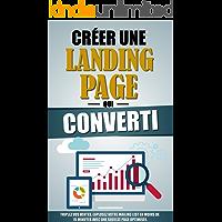Créer Une Landing Page Qui Converti: Triplez Vos Ventes, Explosez Votre Mailing List En Moins De 15 Minutes Avec Une Squeeze Page Optimisée. (French Edition)