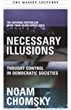 Necessary Illusions: Thought Control in Democratic Societies (Massey Lectures)