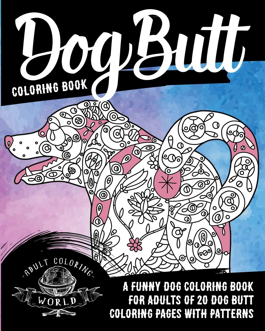Dog Butt Coloring Book: A Funny Dog Coloring Book for Adults of 20 ...