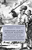 Christian Slaves, Muslim Masters: White Slavery in the Mediterranean, The Barbary Coast, and Italy, 1500-1800 (Early…
