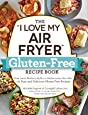 "The ""I Love My Air Fryer"" Gluten-Free Recipe Book: From Lemon Blueberry Muffins to Mediterranean Short Ribs, 175 Easy and Delicious Gluten-Free Recipes"