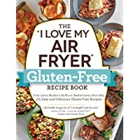 "The ""I Love My Air Fryer"" Gluten-Free Recipe Book: From Lemon Blueberry Muffins to Mediterranean Short Ribs, 175 Easy…"