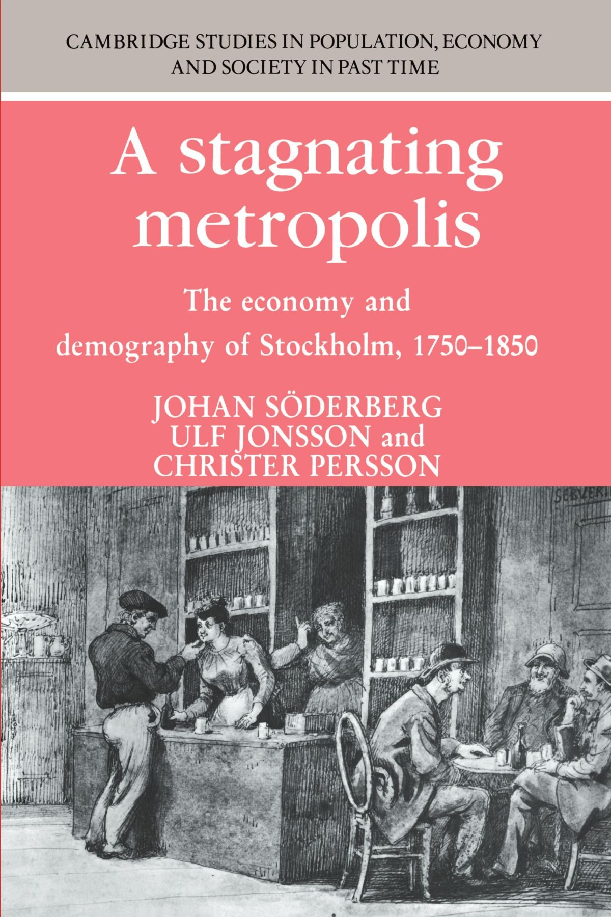 A Stagnating Metropolis: The Economy and Demography of Stockholm, 1750-1850 (Cambridge Studies in Population, Economy and Society in Past Time)
