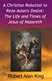 A Christian Rebuttal to Reza Aslan's Zealot: The Life and Times of Jesus of Nazareth