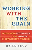 Working with the Grain: Integrating Governance and Growth in Development Strategies