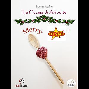 La Cucina di Afrodite - MERRY FIT STAR! (Italian Edition)