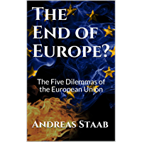 The End of Europe?: The Five Dilemmas of the European Union (English Edition)