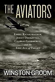 The Aviators: Eddie Rickenbacker, Jimmy Doolittle, Charles Lindbergh, and the Epic Age of Flight