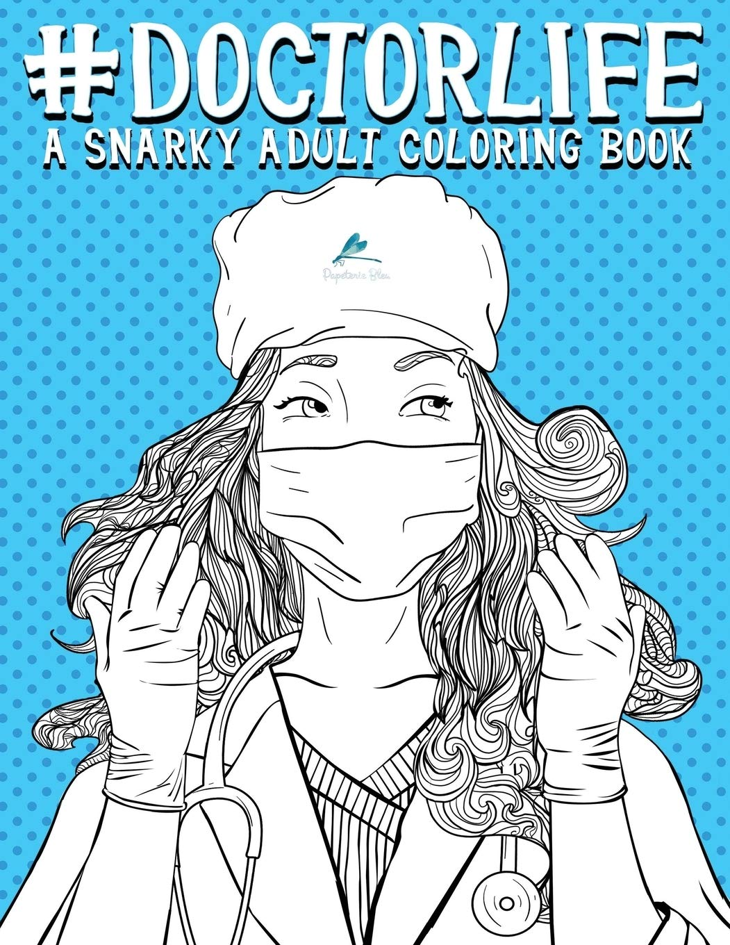Doctor Life A Snarky Adult Coloring Book Papeterie Bleu 9781640010741 Amazon Com Books