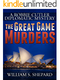 The Great Game Murders (Robbie Cutler Diplomatic Mysteries Book 5)