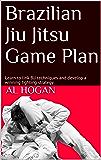 Brazilian Jiu Jitsu Game Plan: Learn to link BJJ techniques and develop a winning fighting strategy
