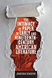 The Intimacy of Paper in Early and Nineteenth-Century American Literature (Studies in Print Culture and the History of the Book)