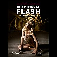 Sin miedo al flash: Guía completa de flash de mano del manejo básico a la iluminación más avanzada (FotoRuta) (Spanish… book cover