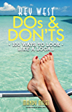 Key West Dos & Don'ts: 100 Ways to Look Like a Local (Local Dos and Donts)