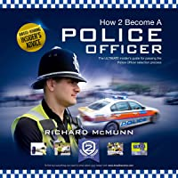 How 2 Become a Police Officer: The Ultimate Insider's Guide to Passing the Police Officer Selection Process