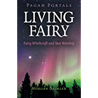 Pagan Portals - Living Fairy: Fairy Witchcraft and Star Worship