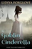 The Goblin Cinderella (Fairy Tale Heat Book 5)
