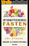 Intermittierendes Fasten für Frauen inklusive 16 8 Rezepte für Kindle