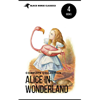 Alice in Wonderland Collection – All Four Books: Alice in Wonderland, Alice Through the Looking Glass, Hunting of the…