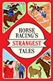 Horse Racing's Strangest Tales (Strangest series) (English Edition)