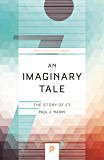 An Imaginary Tale: The Story of √-1 (Princeton Science Library Book 74) (English Edition)