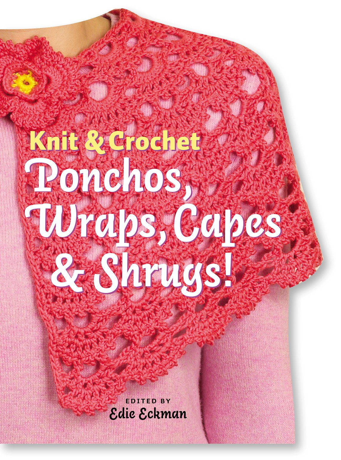 Knit Crochet Ponchos Wraps Capes Shrugs Edie Eckman
