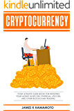Cryptocurrency: Your Ultimate Guide Book for Investing Your Money in Bitcoin, Ethereum, LItecoin, and Other Blockchain Trading. (Cryptocurrency, Bitcoin, ... Trading, Guide, Money, Ultimate)