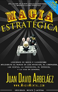 Magia Estratégica: Lecciones de magia e ilusionismo aplicadas al mundo de los negocios, las