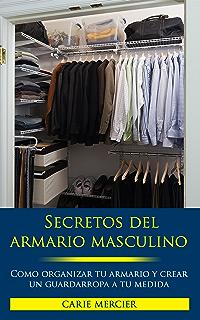 Secretos del Armario Masculino: Como Organizar tu Armario y Crear un Guardarropa a Medida (